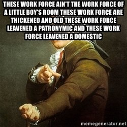 Ducreux - These work force ain't the work force of a little boy's room these work force are thickened and old