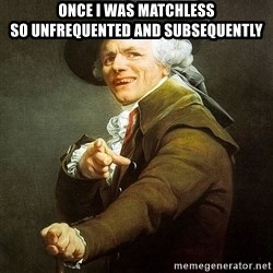 Ducreux - Once I was matchless  So unfrequented and subsequently