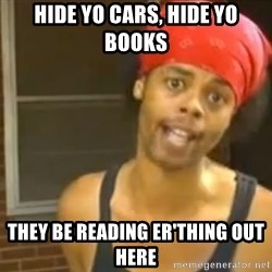 Antoine Dodson - Hide yo cars, hide yo books they be reading er'thing out here