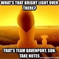 The Lion King - what's that bright light over there? That's team davenport, son. Take Notes