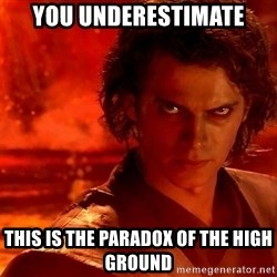Anakin Skywalker - you underestimate this is the paradox of the high ground