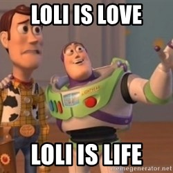 Buzz Lightyear meme - LOLI IS LOVE LOLI IS LIFE