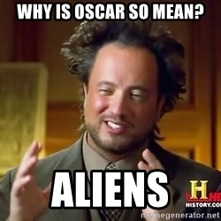 Ancient Aliens - Why is oscar so mean? Aliens
