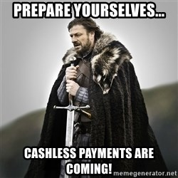 Game of Thrones - Prepare YOURSELVES... Cashless payments are coming!