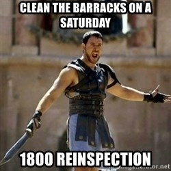 GLADIATOR - Clean the barracks on a Saturday 1800 reinspection