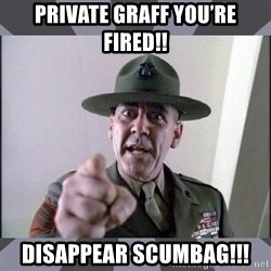 R. Lee Ermey - Private Graff you're Fired!! DisAppear Scumbag!!!