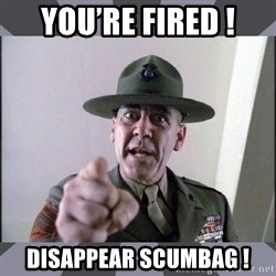R. Lee Ermey - You're Fired ! Disappear Scumbag !