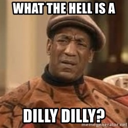 Confused Bill Cosby  - what the hell is a dilly dilly?