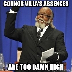 Rent Is Too Damn High - Connor Villa's absences Are too damn high