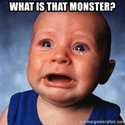 Crying Baby - What is that monster?