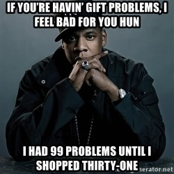 Jay Z problem - If you're havin' Gift problems, i feel bad for you hun I had 99 problems until i shopped thirty-One