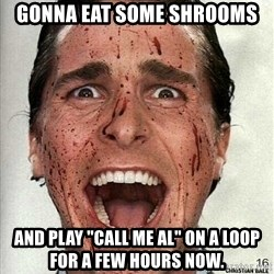 "american psycho - Gonna eat some shrooms and play ""call me al"" on a loop for a few hours now."