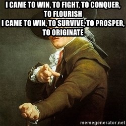 Ducreux - I came to win, to fight, to conquer, to flourish  I came to win, to survive, to prosper, to originate