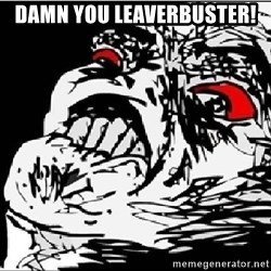 Omg Rage Face - Damn you leaverbuster!