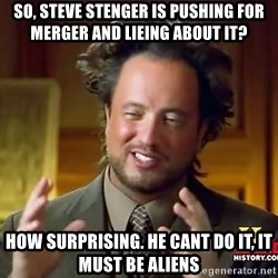 Ancient Aliens - So, Steve stenger is pushing for merger and lieing about it? How surprising. He cant do it, it must be aliens