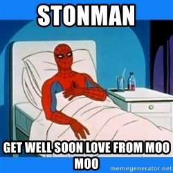 spiderman sick - STONMAN  GET WELL SOON LOVE FROM MOO MOO