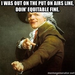 Ducreux - I was out on the put on airs line, doin' equitable fine.