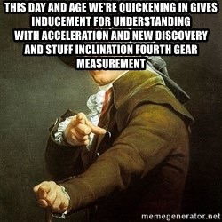 Ducreux - This day and age we're quickening in Gives inducement for understanding  With acceleration and new discovery  And stuff inclination fourth gear measurement
