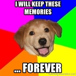 Advice Dog - i will keep these memories ... forever