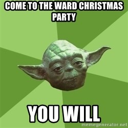 Advice Yoda Gives - come to the ward christmas party you will