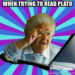 old lady - when trying to read Plato