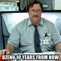 I was told there would be ___ - Dzeno 10 years froM now