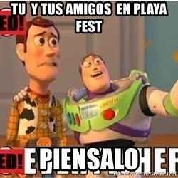 Toy Story Everywhere - TU  Y TUS AMIGOS  EN PLAYA FEST PIENSALO