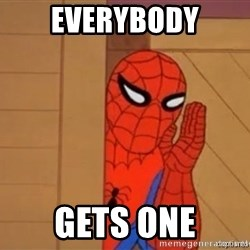 Psst spiderman - Everybody Gets one