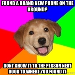 Advice Dog - Found a brand new phone on the grouNd? Dont show it to the person next doOr to where You found It