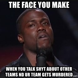 Kevin Hart Face - The face you make When you talk shyt about other teams ND ur team gets murdered