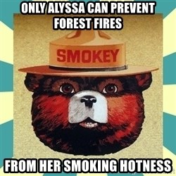 Smokey the Bear - Only alyssa can prevent forest fires From her smoking hotness