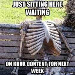 Waiting For Op - Just sitting here waiting  on KHUX content for next week