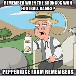 Pepperidge Farm Remembers Meme - Remember when the Broncos won football games? Pepperidge farm remembers