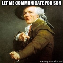 Ducreux - Let me communicate you son