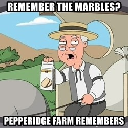 Pepperidge Farm Remembers Meme - Remember the marbles?  Pepperidge farm remembers