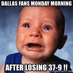 Crying Baby - Dallas fans monday morning  After losing 37-9 !!