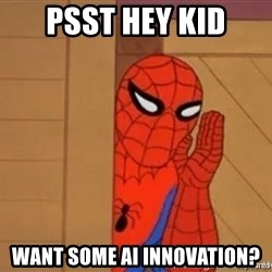 Psst spiderman - Psst hey kid want some ai innovation?