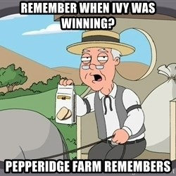 Pepperidge Farm Remembers Meme - Remember when ivy was winning? pepperidge farm remembers