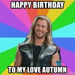 Overly Accepting Thor - Happy birthday To my love autumn