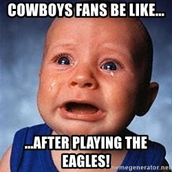 Crying Baby - Cowboys fans be like... ...After playing the eagles!