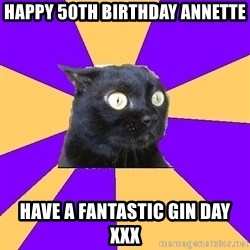 Anxiety Cat - HAPPY 50th BIRTHDAY ANNETTE HAVE A FANTASTIC GIN DAY XXX