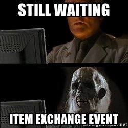 Waiting For - Still Waiting   Item EXCHANGE Event