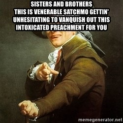 Ducreux - Sisters and brothers  This is venerable Satchmo gettin' unhesitating to vanquish out this intoxicated preachment for you