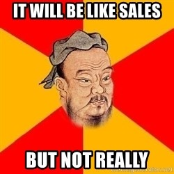 Wise Confucius - It will be like sales But not really
