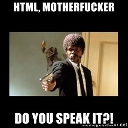 ENGLISH DO YOU SPEAK IT - HTML, Motherfucker Do you speak it?!