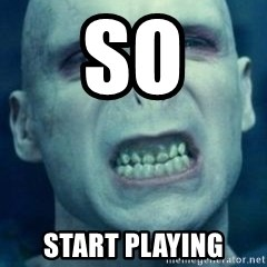 Angry Voldemort - So start playing
