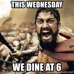 Spartan300 - this Wednesday we dine at 6
