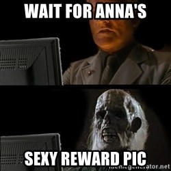 Waiting For - WAIT FOR ANNA'S SEXY REWARD PIC