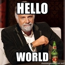 The Most Interesting Man In The World - hello world