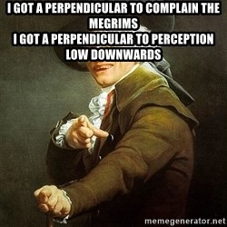 Ducreux - I got a perpendicular to complain the megrims  I got a perpendicular to perception low downwards